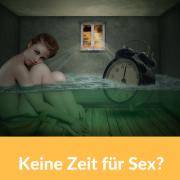 Keine Zeit für Sex?