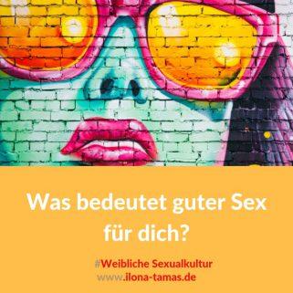 Was bedeutet guter Sex für dich?