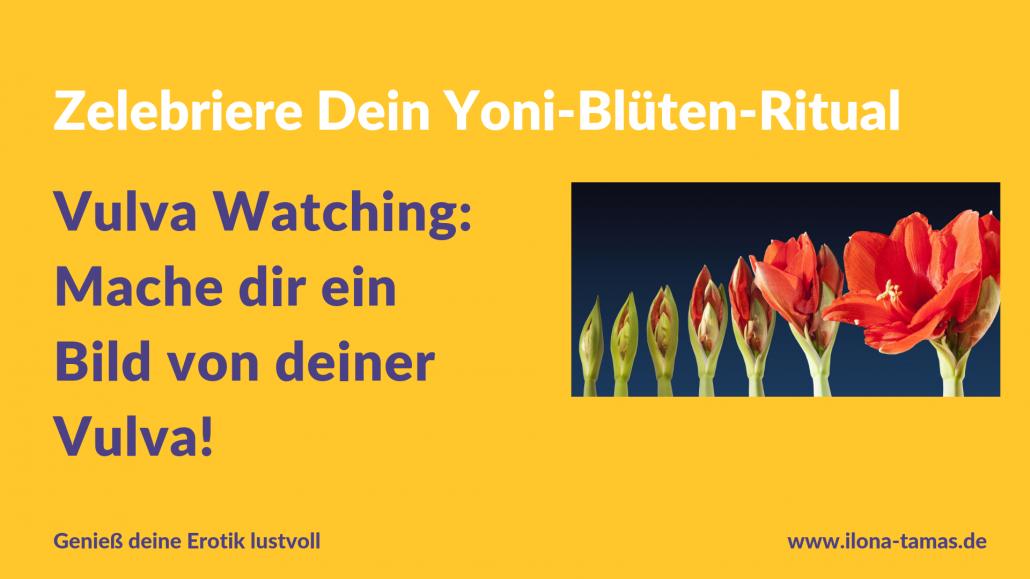 Vulva Watching Yoni Blüten Ritual